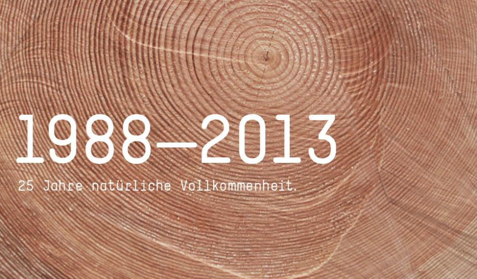 1988-2013: 25 Jahre natürliche Vollkommenheit.